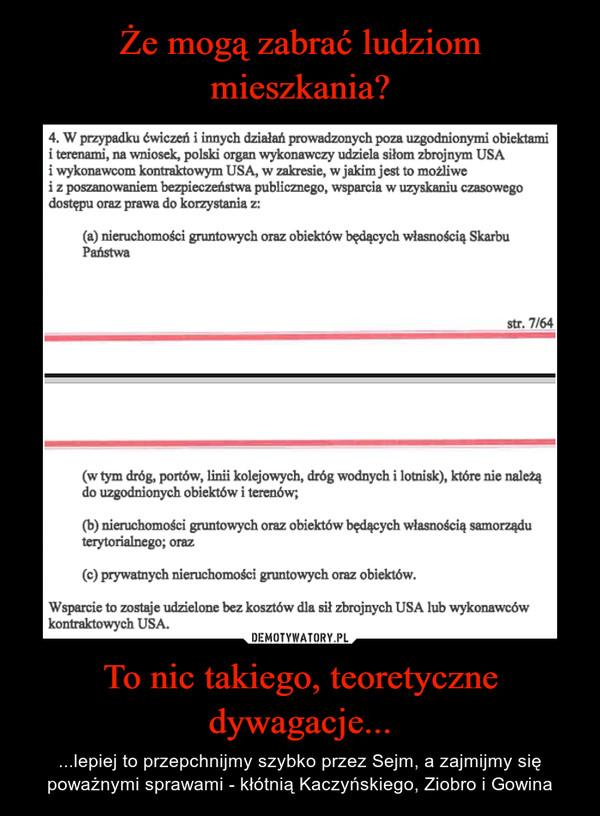 To nic takiego, teoretyczne dywagacje... – ...lepiej to przepchnijmy szybko przez Sejm, a zajmijmy się poważnymi sprawami - kłótnią Kaczyńskiego, Ziobro i Gowina
