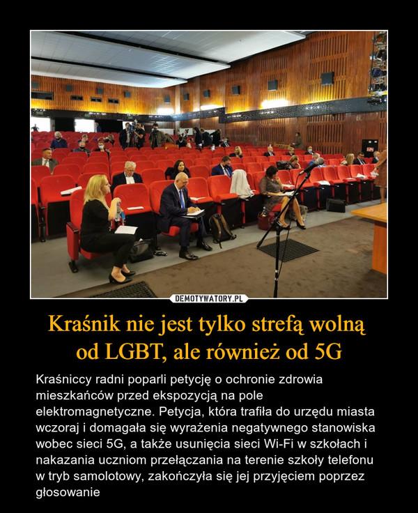 Kraśnik nie jest tylko strefą wolną od LGBT, ale również od 5G – Kraśniccy radni poparli petycję o ochronie zdrowia mieszkańców przed ekspozycją na pole elektromagnetyczne. Petycja, która trafiła do urzędu miasta wczoraj i domagała się wyrażenia negatywnego stanowiska wobec sieci 5G, a także usunięcia sieci Wi-Fi w szkołach i nakazania uczniom przełączania na terenie szkoły telefonu w tryb samolotowy, zakończyła się jej przyjęciem poprzez głosowanie