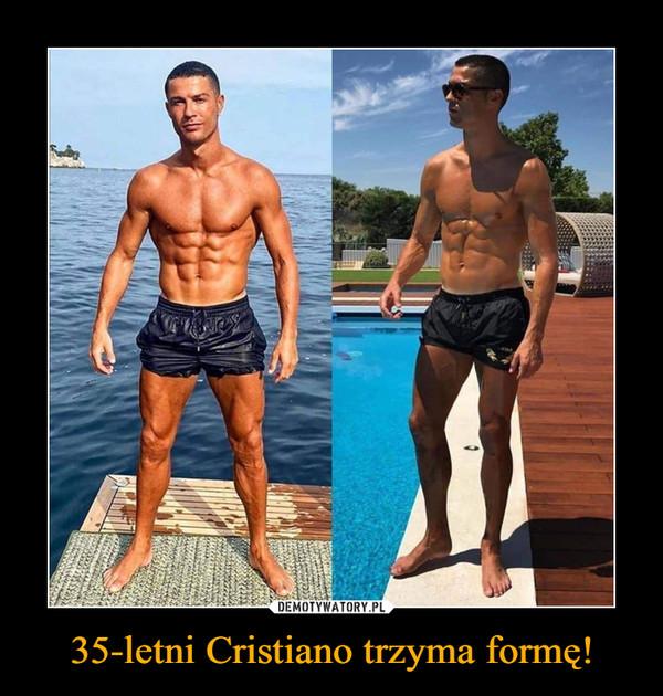 35-letni Cristiano trzyma formę! –