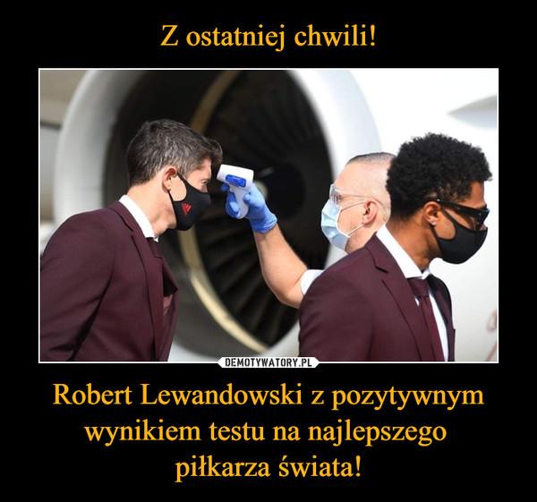 Robert Lewandowski z pozytywnym wynikiem testu na najlepszego piłkarza świata! –