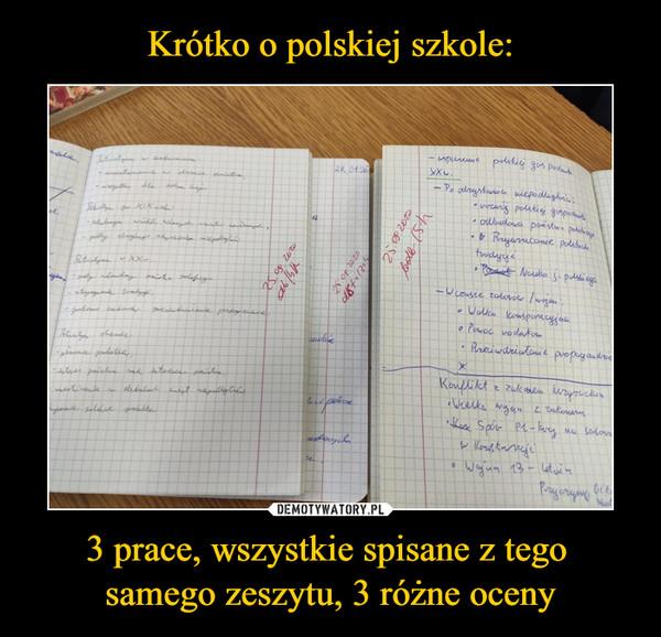 3 prace, wszystkie spisane z tego samego zeszytu, 3 różne oceny –