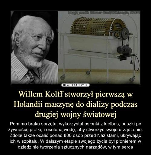 Willem Kolff stworzył pierwszą w Holandii maszynę do dializy podczas drugiej wojny światowej
