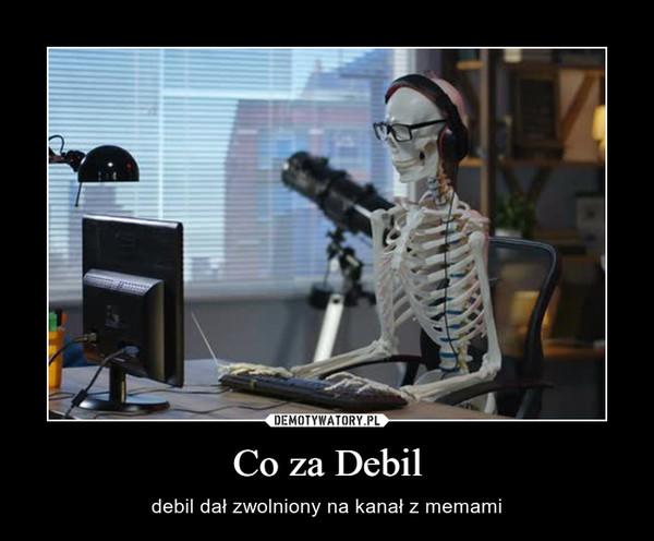 Co za Debil – debil dał zwolniony na kanał z memami