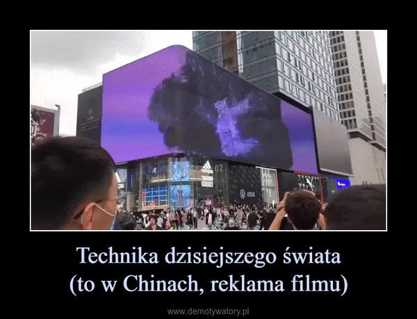 Technika dzisiejszego świata(to w Chinach, reklama filmu) –
