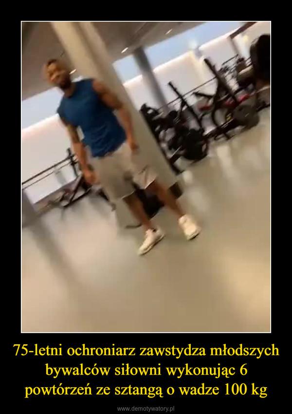 75-letni ochroniarz zawstydza młodszych bywalców siłowni wykonując 6 powtórzeń ze sztangą o wadze 100 kg –