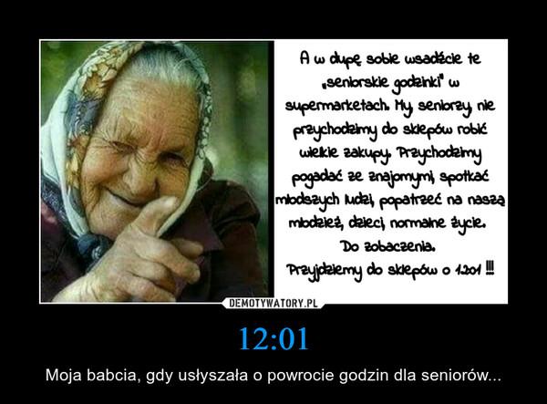 12:01 – Moja babcia, gdy usłyszała o powrocie godzin dla seniorów...