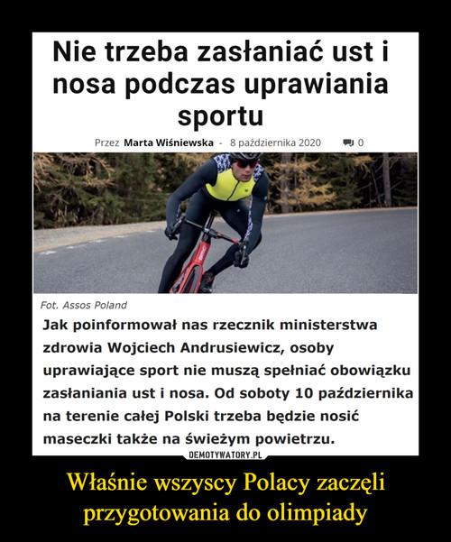 Właśnie wszyscy Polacy zaczęli przygotowania do olimpiady