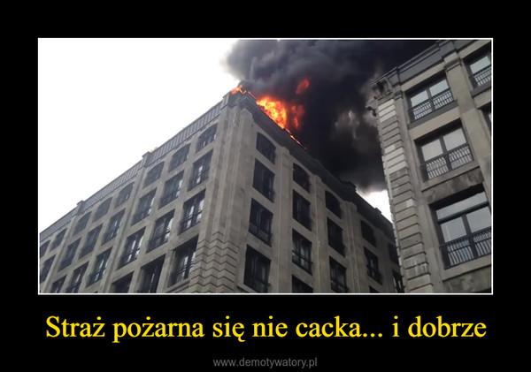 Straż pożarna się nie cacka... i dobrze –