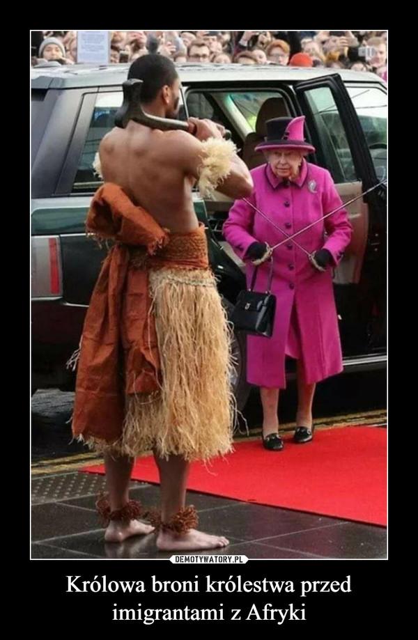 Królowa broni królestwa przed imigrantami z Afryki –