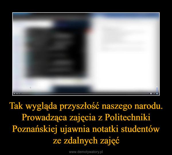 Tak wygląda przyszłość naszego narodu. Prowadząca zajęcia z Politechniki Poznańskiej ujawnia notatki studentów ze zdalnych zajęć –