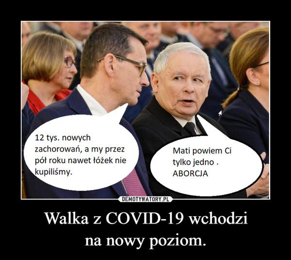 Walka z COVID-19 wchodzina nowy poziom. –