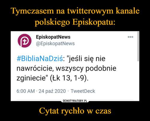Tymczasem na twitterowym kanale polskiego Episkopatu: Cytat rychło w czas