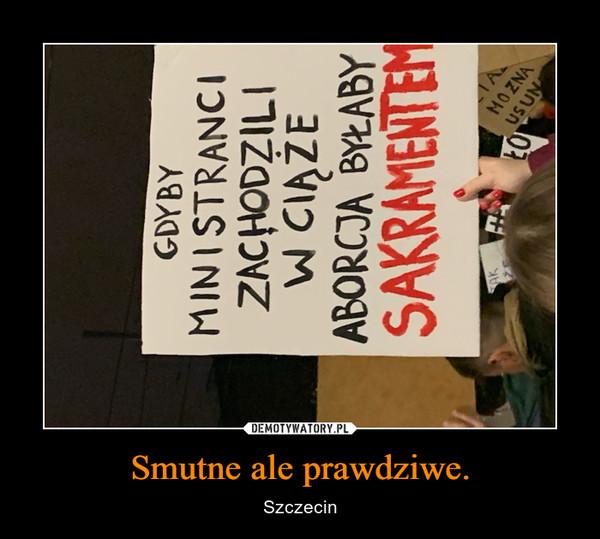 Smutne ale prawdziwe. – Szczecin