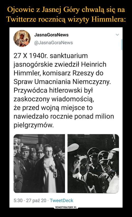 Ojcowie z Jasnej Góry chwalą się na Twitterze rocznicą wizyty Himmlera: