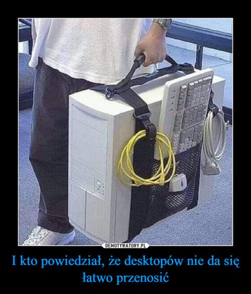 I kto powiedział, że desktopów nie da się łatwo przenosić