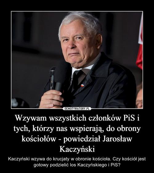 Wzywam wszystkich członków PiS i tych, którzy nas wspierają, do obrony kościołów - powiedział Jarosław Kaczyński