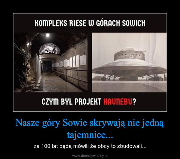 Nasze góry Sowie skrywają nie jedną tajemnice... – za 100 lat będą mówili że obcy to zbudowali...