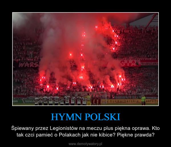 HYMN POLSKI – Śpiewany przez Legionistów na meczu plus piękna oprawa. Kto tak czci pamieć o Polakach jak nie kibice? Piękne prawda?