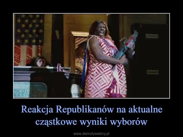 Reakcja Republikanów na aktualne cząstkowe wyniki wyborów –