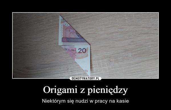Origami z pieniędzy – Niektórym się nudzi w pracy na kasie