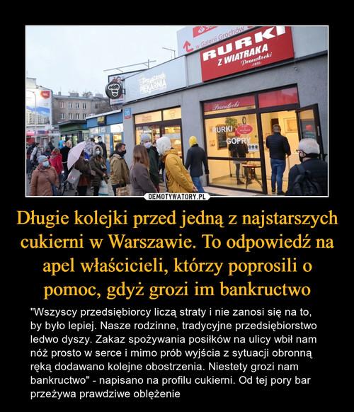 Długie kolejki przed jedną z najstarszych cukierni w Warszawie. To odpowiedź na apel właścicieli, którzy poprosili o pomoc, gdyż grozi im bankructwo