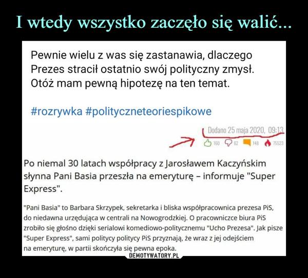 """–  Pewnie wielu z was się zastanawia, dlaczegoPrezes stracił ostatnio swój polityczny zmysł.Otóż mam pewną hipotezę na ten temat.#rozrywka #polityczneteoriespikowePo niemal 30 latach współpracy z Jarosławem Kaczyńskimsłynna Pani Basia przeszła na emeryturę - informuje """"SuperExpress"""".""""Pani Basia"""" to Barbara Skrzypek, sekretarka i bliska współpracownica prezesa PiS,do niedawna urzędująca w centrali na Nowogrodzkiej. O pracowniczce biura PiSzrobiło się głośno dzięki serialowi komediowo-politycznemu """"Ucho Prezesa"""". Jak pisze""""Super Express"""", sami politycy politycy PiS przyznają, że wraz z jej odejściemna emeryturę, w partii skończyła się pewna epoka."""