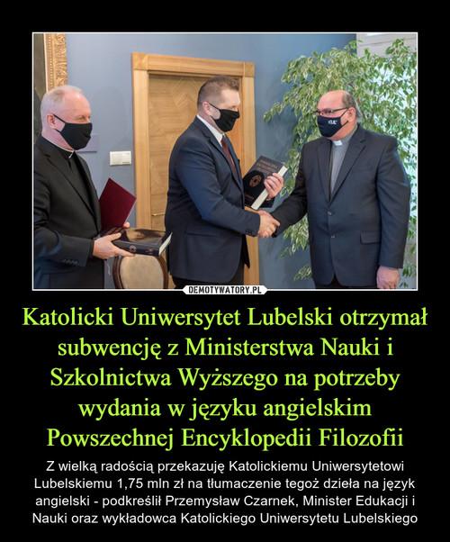 Katolicki Uniwersytet Lubelski otrzymał subwencję z Ministerstwa Nauki i Szkolnictwa Wyższego na potrzeby wydania w języku angielskim Powszechnej Encyklopedii Filozofii
