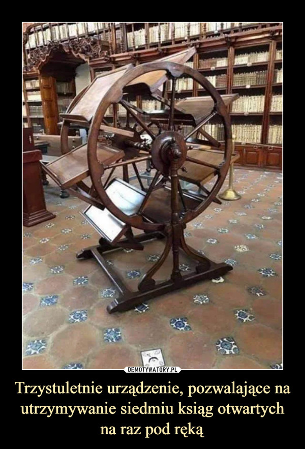 Trzystuletnie urządzenie, pozwalające na utrzymywanie siedmiu ksiąg otwartych na raz pod ręką –