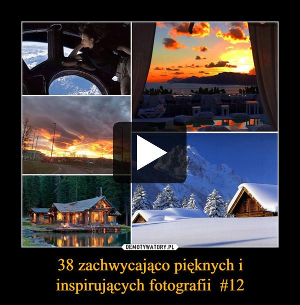 38 zachwycająco pięknych i inspirujących fotografii  #12 –