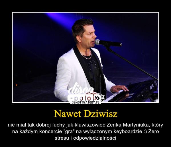 """Nawet Dziwisz – nie miał tak dobrej fuchy jak klawiszowiec Zenka Martyniuka, który na każdym koncercie """"gra"""" na wyłączonym keyboardzie :) Zero stresu i odpowiedzialności"""