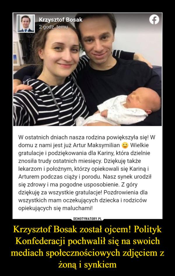 Krzysztof Bosak został ojcem! Polityk Konfederacji pochwalił się na swoich mediach społecznościowych zdjęciem z żoną i synkiem –