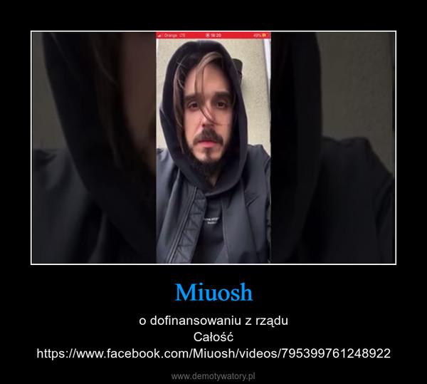 Miuosh – o dofinansowaniu z rząduCałość https://www.facebook.com/Miuosh/videos/795399761248922