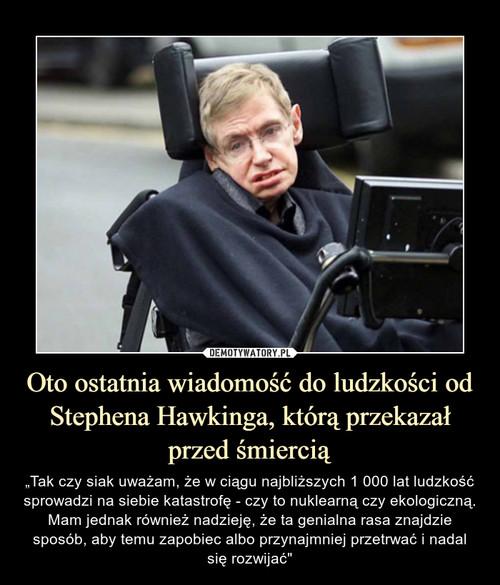 Oto ostatnia wiadomość do ludzkości od Stephena Hawkinga, którą przekazał przed śmiercią