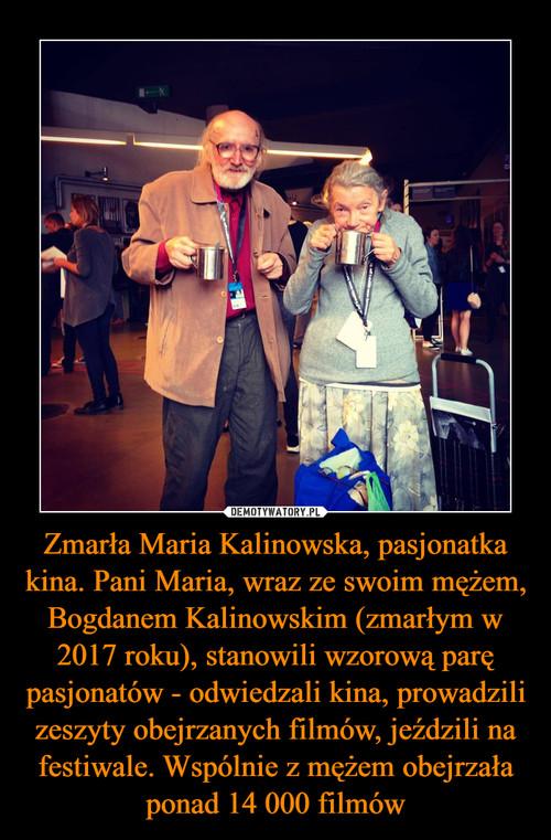 Zmarła Maria Kalinowska, pasjonatka kina. Pani Maria, wraz ze swoim mężem, Bogdanem Kalinowskim (zmarłym w 2017 roku), stanowili wzorową parę pasjonatów - odwiedzali kina, prowadzili zeszyty obejrzanych filmów, jeździli na festiwale. Wspólnie z mężem obejrzała ponad 14 000 filmów