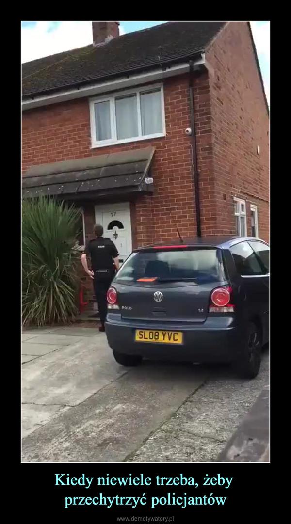 Kiedy niewiele trzeba, żeby przechytrzyć policjantów –