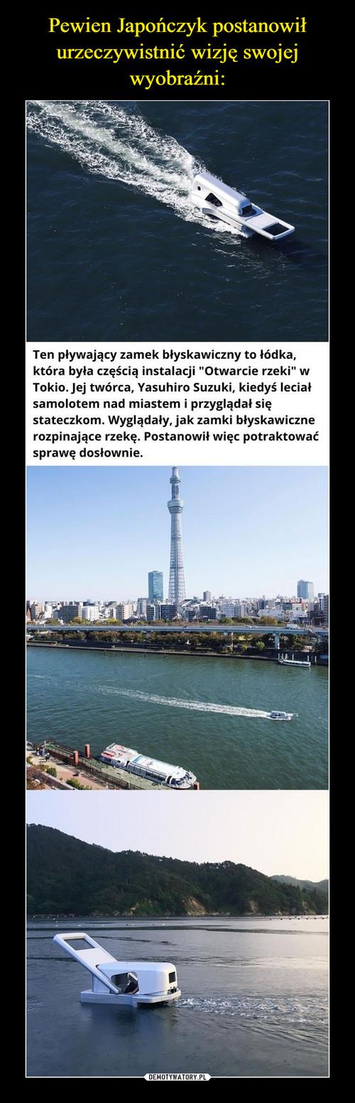 Pewien Japończyk postanowił urzeczywistnić wizję swojej wyobraźni: