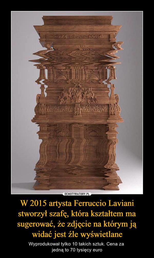 W 2015 artysta Ferruccio Laviani stworzył szafę, która kształtem ma sugerować, że zdjęcie na którym ją widać jest źle wyświetlane – Wyprodukował tylko 10 takich sztuk. Cena za jedną to 70 tysięcy euro