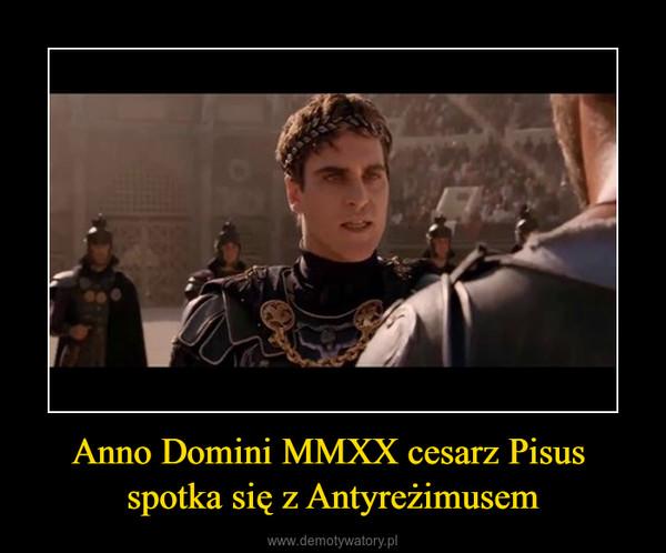 Anno Domini MMXX cesarz Pisus  spotka się z Antyreżimusem –