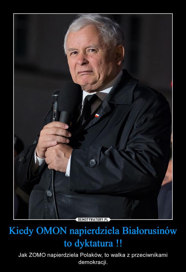 Kiedy OMON napierdziela Białorusinów to dyktatura !! – Jak ZOMO napierdziela Polaków, to walka z przeciwnikami demokracji.
