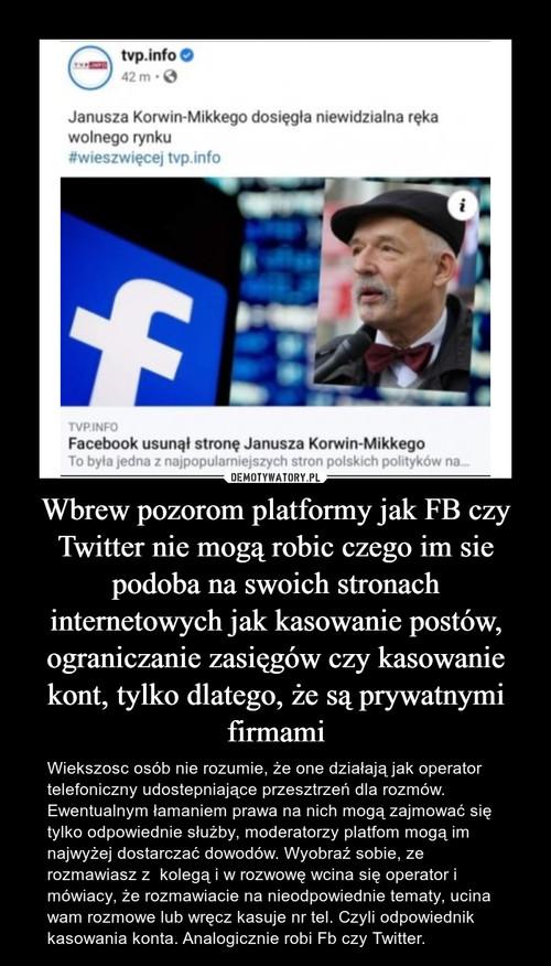 Wbrew pozorom platformy jak FB czy Twitter nie mogą robic czego im sie podoba na swoich stronach internetowych jak kasowanie postów, ograniczanie zasięgów czy kasowanie kont, tylko dlatego, że są prywatnymi firmami