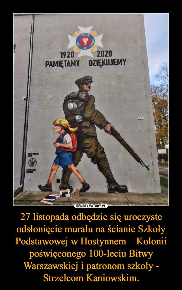 27 listopada odbędzie się uroczyste odsłonięcie muralu na ścianie Szkoły Podstawowej w Hostynnem – Kolonii poświęconego 100-leciu Bitwy Warszawskiej i patronom szkoły - Strzelcom Kaniowskim. –