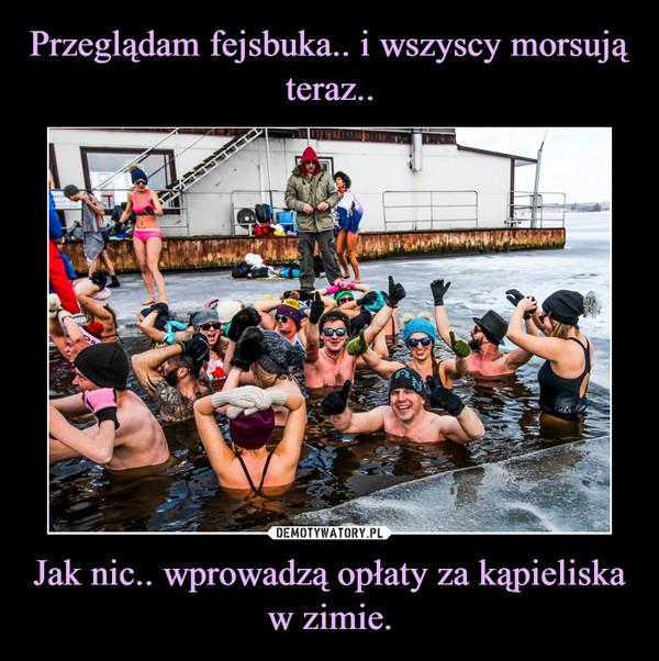 Jak nic.. wprowadzą opłaty za kąpieliska w zimie. –