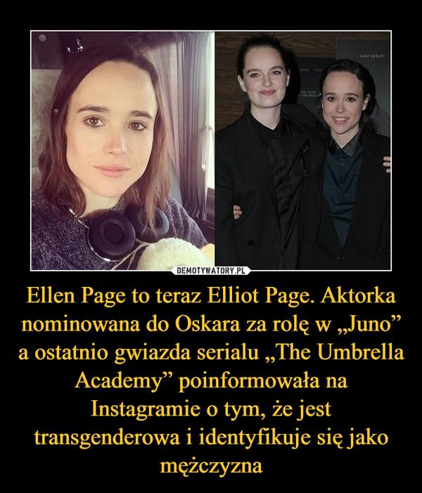 """Ellen Page to teraz Elliot Page. Aktorka nominowana do Oskara za rolę w """"Juno"""" a ostatnio gwiazda serialu """"The Umbrella Academy"""" poinformowała na Instagramie o tym, że jest transgenderowa i identyfikuje się jako mężczyzna –"""