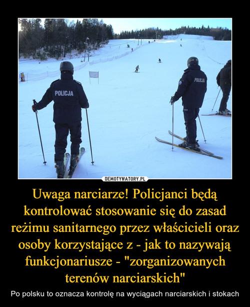 """Uwaga narciarze! Policjanci będą kontrolować stosowanie się do zasad reżimu sanitarnego przez właścicieli oraz osoby korzystające z - jak to nazywają funkcjonariusze - """"zorganizowanych terenów narciarskich"""""""