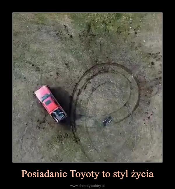 Posiadanie Toyoty to styl życia –