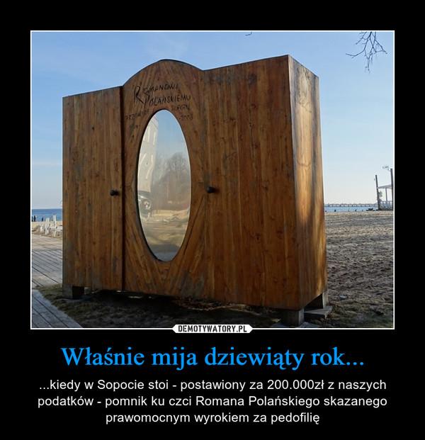 Właśnie mija dziewiąty rok... – ...kiedy w Sopocie stoi - postawiony za 200.000zł z naszych podatków - pomnik ku czci Romana Polańskiego skazanego prawomocnym wyrokiem za pedofilię
