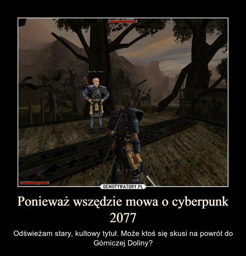 Ponieważ wszędzie mowa o cyberpunk 2077
