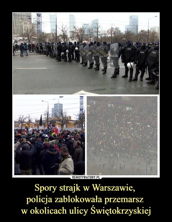 Spory strajk w Warszawie, policja zablokowała przemarsz w okolicach ulicy Świętokrzyskiej –