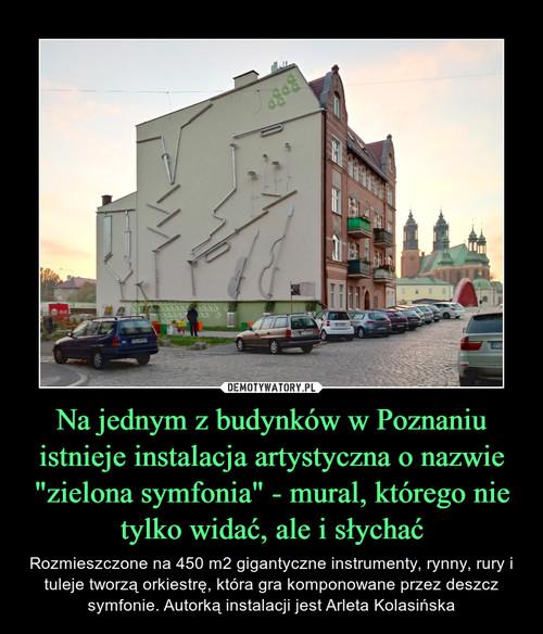 """Na jednym z budynków w Poznaniu istnieje instalacja artystyczna o nazwie """"zielona symfonia"""" - mural, którego nie tylko widać, ale i słychać"""