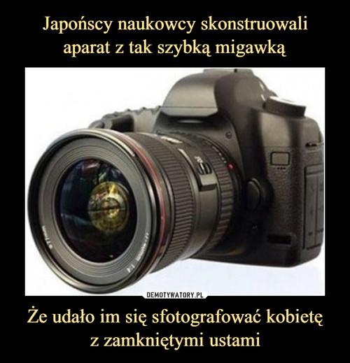 Japońscy naukowcy skonstruowali aparat z tak szybką migawką Że udało im się sfotografować kobietę z zamkniętymi ustami